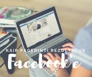 KAIP PAGERINTI REZULTATUS Facebooke